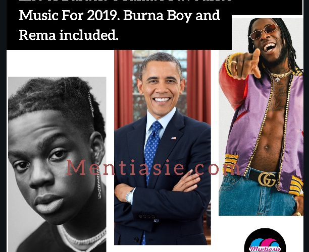 List of Barack Obama's Favourite Music For 2019. Burna Boy and Rema included.