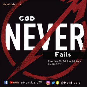GOD NEVER FAILS Devotion Mentiasie JahKrow